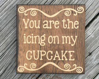 You Are the Icing on My Cupcake, Wedding Sign, Tabletop Decor Sign, Cupcake Sign, Bakery Sign,Reception Sign, Farmhouse, Dessert Sign