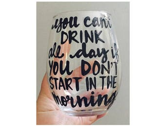 Father's Day cant drink all day if you dont start in the morning wine  glass-- drinking wine glass- funny beer glass