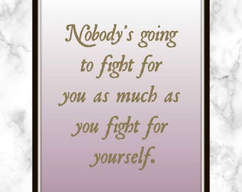 Nobody's going to fight for you as much as you fight for yourself. - Blake Lively - Quote - Print - Fighting for yourself - Fight for you