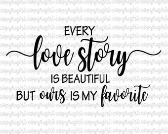 Every love story is beautiful but ours is my favorite SVG DXF cut file -  silhouette - cameo - cricut