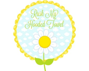 RUSH SERVICE for Hooded Towel - The Dreamy Daisy Rush Service for Hooded Towels - Includes 24 Hour Proof & Expedited Production