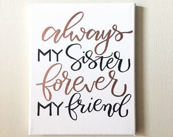 Always my sister Forever my friend/ Embossing / Wall Decor / Sister/ Besties / Living Room / Makeup Room / Calligraphy / Hand Lettered