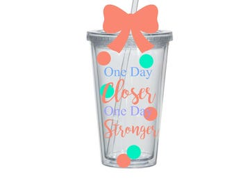 One Day Closer, One Day Stronger, Athlete tumbler, Workout Cup, Water Bottle,