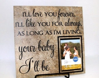 SUMMER SALE - I'll love you forever, like you for always, as long as I'm living your baby I'll be sign with picture frame - Gift for mom fro