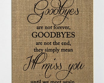 Goodbyes Are Not Forever, Goodbyes Are Not The End - BURLAP SIGN 5x7 8x10 - Rustic Vintage/Home Decor/Memorial/Love House Sign