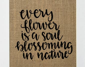 Every Flower Is A Soul Blossoming In Nature - BURLAP SIGN 5x7 8x10 - Rustic Vintage/Home Decor/Nursery/Love House Sign