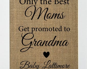 Only The Best Moms Get Promoted To Grandma CUSTOM - BURLAP SIGN 5x7 8x10 - Rustic Vintage/Home Decor/Nursery/Love House Sign