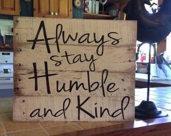 Always stay humble and kind pallet wood sign