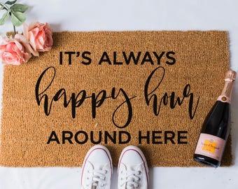 It's Always Happy Hour Around Here Doormat - Funny Doormat - Welcome Mat - Funny Rug - Reminder Rug - Door Mat - Doormats - Unique Doormat