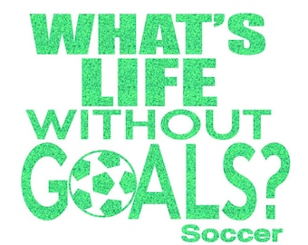 What's Life Without Goals Soccer Iron On Decal