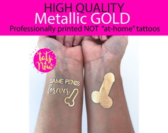 Penis Bachelorette party, Mature content, Same Penis Forever, High quality metallic gold tattoos that last!