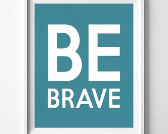 Be Brave, Typography Print, Inspirational Quote, Bed Room Decor, Home Wall Art, Typographic Print, Inkist Print, Room Decor, Valentines Day