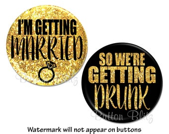 15 Bachelorette Party Favors, I'm Getting Married Pinback Button, Glitter Party Pins, So We're Getting Drunk Bachelorette Pins - BB1410