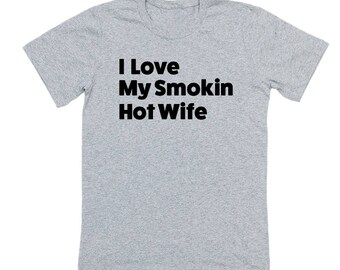 I Love My Smokin Hot Wife - Gift to Husband From Wife - wedding shirt groom - Funny husband gift - Funny Gifts for Husband - Hot Wife Shirt