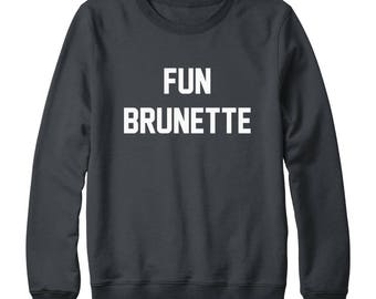 Fun Brunette Shirt Fashion Shirt Teen Sweatshirt Instagram Quote Tumblr Funny Sweatshirt Oversized Jumper Sweatshirt Women Sweatshirt Men