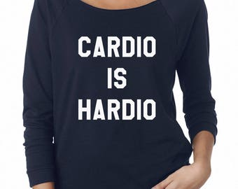 Cardio is Hardio Shirt Slogan Tshirt Funny Shirt For Sayings Tumblr Tshirt Ladies Shirt Off Shoulder Sweatshirt Teen Tshirt Women Sweatshirt