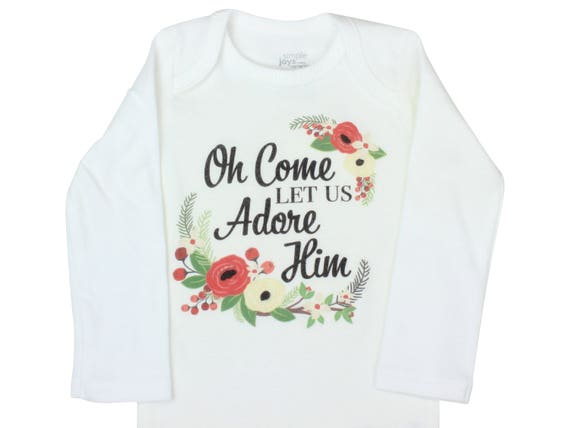 Oh Come Let Us Adore Him Shirt Christmas Bodysuit Christmas Baby Outfit Infant Floral Christmas Infant Bodysuit Newborn Christmas
