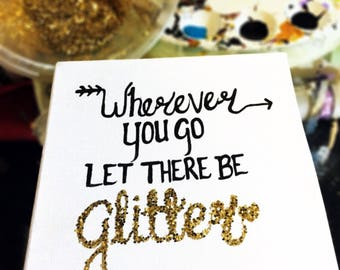 Where Ever You Go Let there be Glitter - Canvas Art Signs for Girls Room Decor! Personalized Signs for Bedrooms.
