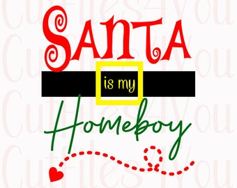 Santa SVG, Santa is my Homeboy, Naughty list, Christmas design, Santa shirt file, Christmas 2017, Vinyl ready designs, HTV Ready design,