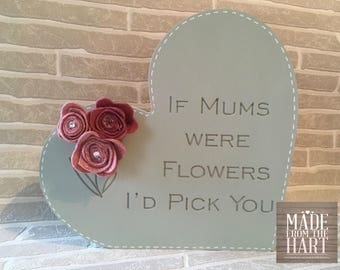 Freestanding Mothers Day Heart...If Mums Were Flowers with Felt Roses