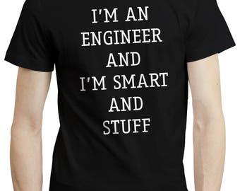 I'm An Engineer and I'm Smart - Funny Student Teacher T-shirt Shirt Clothing