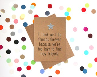 Funny Birthday card, Funny Friend Birthday card, Funny card: I think we'll be friends forever because we're too lazy to find new friends