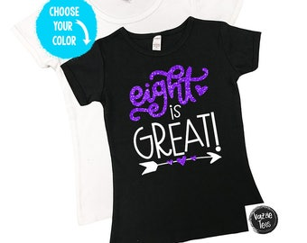 Eight is Great Birthday Shirt - 8th Birthday Shirt - Eight Year Old Birthday - Glitter Birthday Shirt - Eight and Great - EIGHT - Girls' Tee