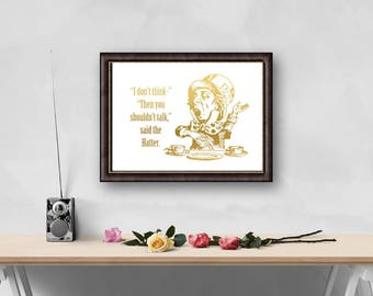 Alice In Wonderland Mad Hatter Quote, Lewis Carroll Tea Party, Be Quiet, Shut Up, Literary Gifts For Librarians, Gold Print