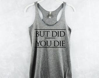 Workout Tank Top - Workout Tank Tops With Sayings - Workout Tank Tops For Women - Fitness Tank Tops - Womens Tank Tops - But Did You Die