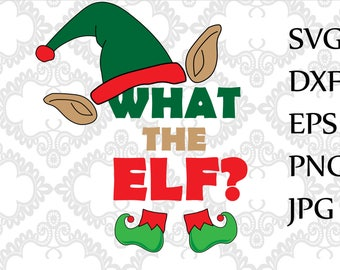 What the Elf Svg,Christmas Svg,Winter Svg,Elf Svg files,Silhouette cut file,Christmas Shirt,Svg file for cricut,Vinyl Cut File,T Shirt Svg