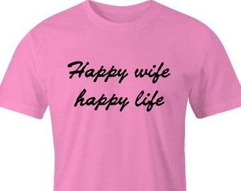 Happy Wife T-Shirt print, Happy Wife Happy Life Print, Happy Wifes T-Shirt, Happy Print T-Shirt, Happy Life T-Shirt Print, Happy Wife Shirt.