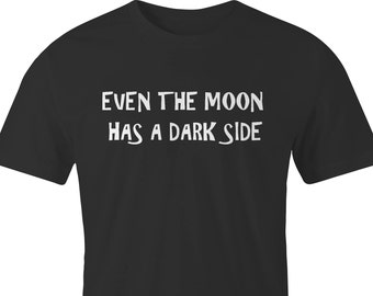 "T-Shirt with ""Even the Moon has a dark side"" logo print,  ""Even the Moon has a dark side"" printed T-Shirt, ""The moon has a dark side"" Tshirt"