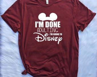 I'm Done adulting Disney inspired UNISEX shirt, Disney vacation shirt, I'm done adulting, Disney shirt inspired