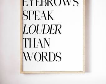 Eyebrows Speak Louder Than Words, Typography Printable Poster 8x10, Downloadable, Art Room Decor, Digital File, Instant Wall Art, Quote