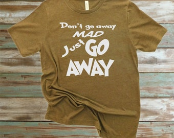 Don't Go Away Mad Just Go Away, Get Out T-Shirt, Leave Me Alone, Anti-Social Shirt, Introvert T-Shirt, Funny T-Shirt