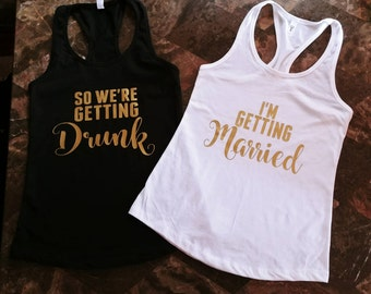 I'm Getting Married / So We're Getting Drunk / Bachelorette Tanks / Bridal Party Tanks / We're Getting Drunk / Bachelorette Shirts /