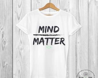 Mind over Matter Tshirt, Inspirational Tshirt, Slogan Tee, Organic Cotton, Fairtrade, Vegan Clothing, White Tshirt, Eco Tee