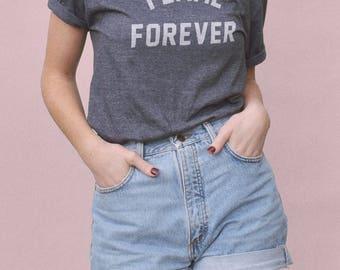 Femme Forever Tshirt - feminist tshirt, feminism quote, funny feminist shirt, womens feminist tshirt, feminist top
