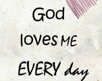 God Loves Me Every day 8 x 10 printable poster, downloadable, art decor