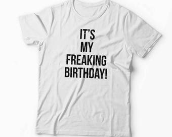 Birthday Shirt,Freaking Birthday T-shirt, Funny Shirt, Birthday Gift for Her, Gift for Him, Gift Ideas, Graphic T-shirt, Birthday Gift Idea