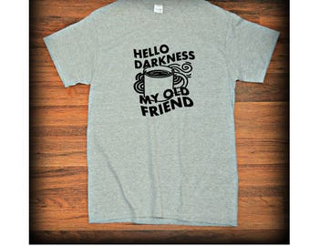 Hello Darkness My Old Friend Coffee T Shirt Gift Under 20 Coffee Cup Funny Coffee Shirt