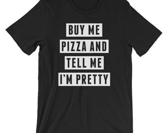 Buy Me Pizza and Tell Me I'm Pretty - Short-Sleeve Unisex T-Shirt - Funny, Food, Pizzalover, Foodie, Pineapple, Gift Idea, Beautiful