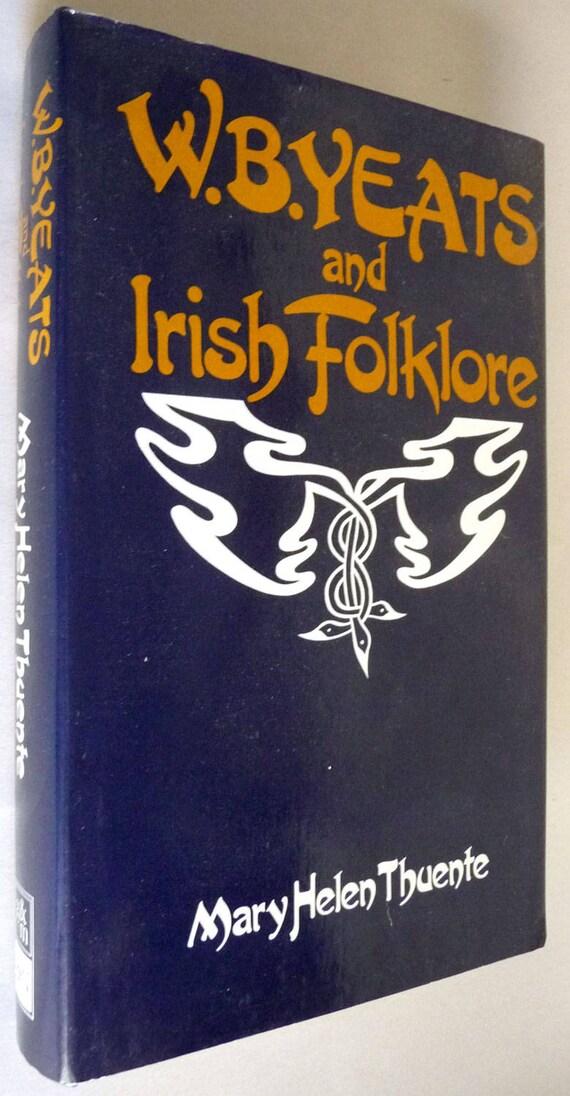 W B Yeats & Irish Folklore by Mary Helen Thuente 1981 Hardcover HC w/ Dust Jacket DJ Poetry Fairy Tales Celtic