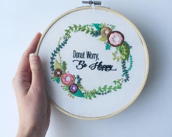 Donut Worry Be Happy Embroidery | Hand Embroidered Hoop | Donut Embroidery