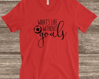 Whats life without Goals Soccer Shirt