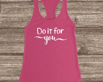 Do It For You Women's Racerback Workout Tank Top - Women's Tanks - Cute Women's Tanks - Gym Tanks - Exercise Tanks - Inspirational Tanks