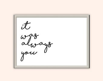 it was always you // Typography Print // Wall Decor // A3 A4 A5
