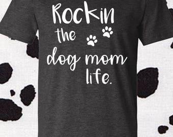 Rockin The Dog Mom Life, Dog Mom, Dog Mom Life, Dog Shirt, Dog Mom Shirt, Dog Lover