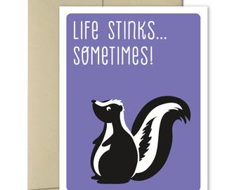 Thinking of you Card - Cheer Up Card - Just Because Cards - Get Well Cards - Good Luck Card - Humor Cards - Skunk - Life Stinks Sometimes