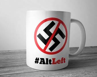 AltLeft Mug, Anti-Nazi Mug, Political Mug, Anti Fascism Mug, Civil Rights Coffee Mug, Statement Mug, Alt-Left Coffee Cup, Resistance Mug